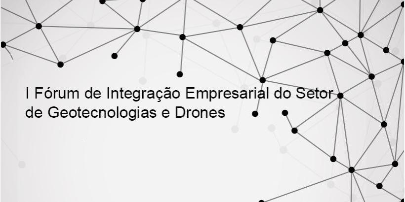 Fóruns de empresários acontecem esta semana para traçar o futuro do mercado de Drones e Geotecnologia
