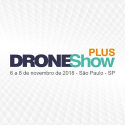 DroneShow Plus 2018 tem mostra de tecnologia com inscrição grátis