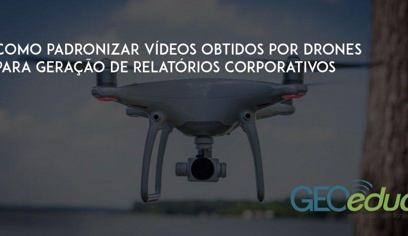 Artigo: como padronizar vídeos obtidos por Drones e gerar relatórios corporativos