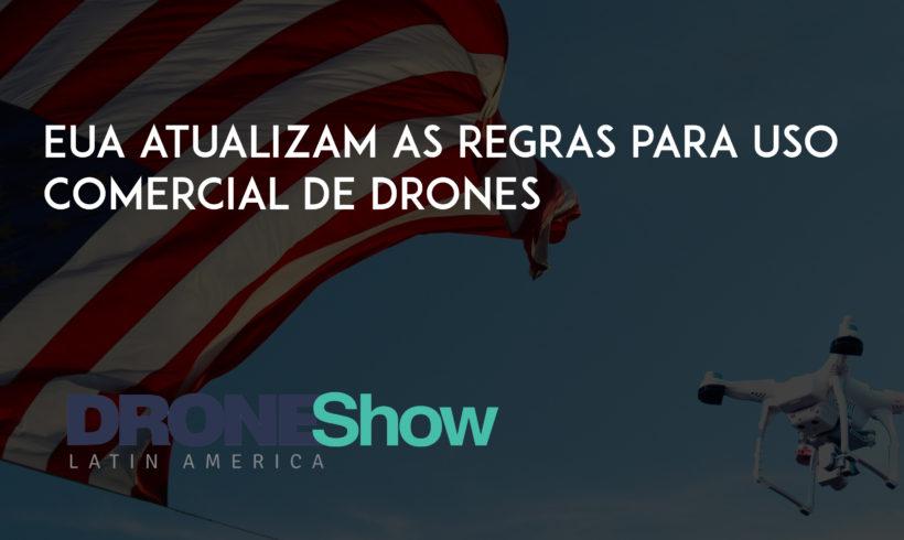 EUA atualizam as regras para uso comercial de Drones. Veja o que muda
