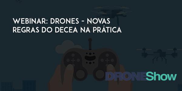 Webinar: Tire suas dúvidas com o DECEA sobre as novas regras do uso de Drones