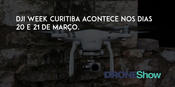 DJI Week Curitiba acontece nos dias 20 e 21 de março. Veja como participar