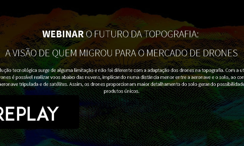 Replay: O futuro da topografia – A visão de quem migrou para o mercado de drones