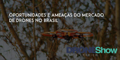 Confira quais são as oportunidades e ameaças do mercado de Drones no Brasil