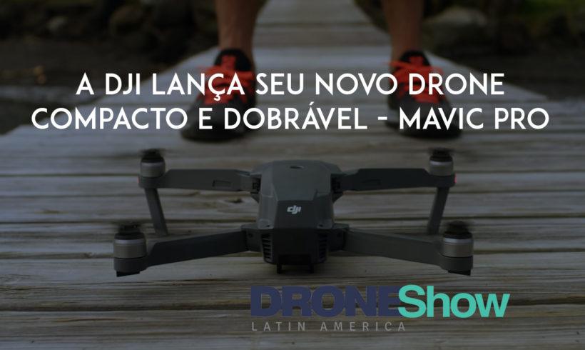DJI lança seu novo drone compacto e dobrável: conheça o Mavic Pro
