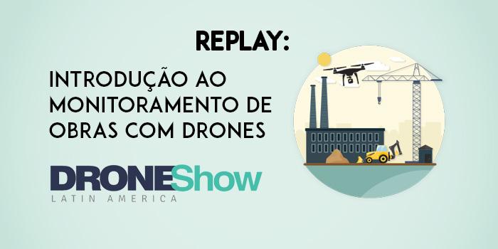 Replay do webinar: Introdução ao monitoramento de obras com Drones