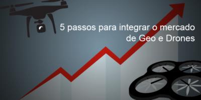 Confira 5 razões para integração do mercado de Geo e Drones