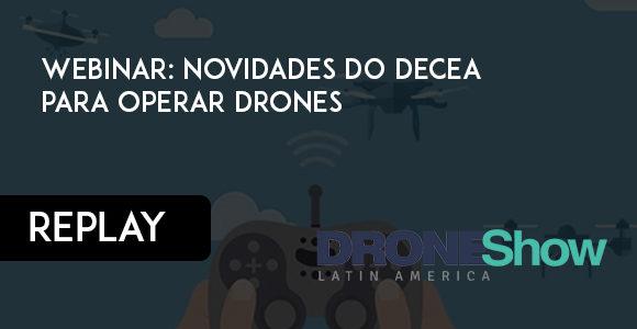 REPLAY: Webinar Novidades do Decea para operar Drones